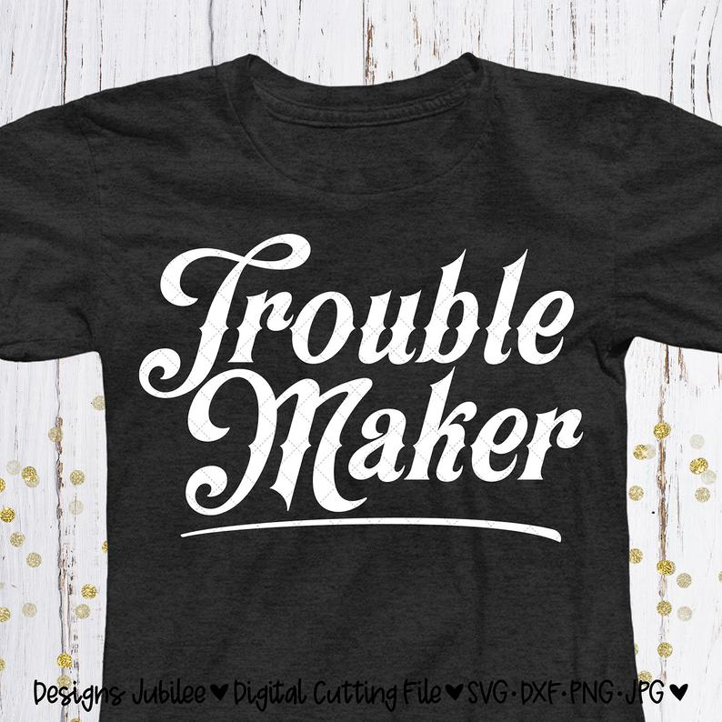 Pin by Robert Sullivan on Etsy SVG files Trouble maker