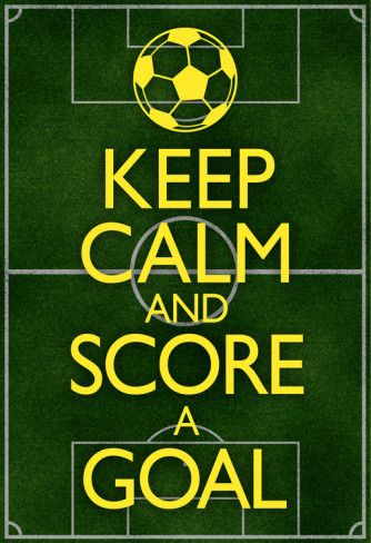 Keep Calm And Score A Goal Soccer Posters With Images Soccer Poster Soccer Quotes Keep Calm