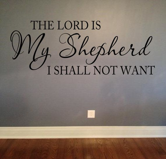 The Lord Is My Shepherd I Shall Not Want Wall Decal Psalm 23 1 Etsy In 2020 Lord Is My Shepherd Scripture Vinyl Bible Verse Decals