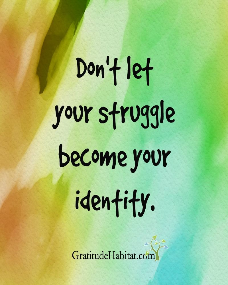 What do you want your identity to be? Visit us at: www.GratitudeHabitat.com