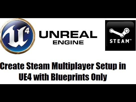 How to Setup Steam Multiplayer in Unreal Engine 4 Blueprints