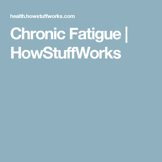 Chronic Fatigue   HowStuffWorks