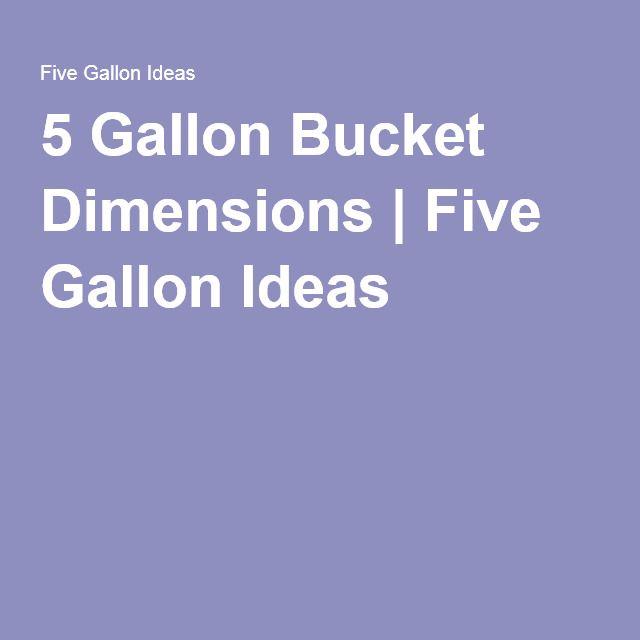 5 Gallon Bucket Dimensions Five Gallon Ideas 5 Gallon Buckets Gallon Bucket