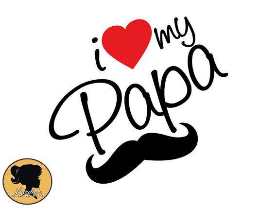 I Love My Papa Svg I Love My Papa Silhouette Love I Love My Father Love You Papa I Love My Dad