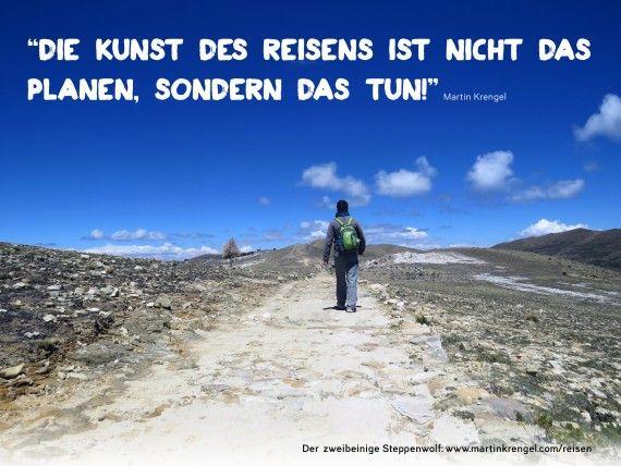 Die Kunst des Reisens ist nicht das Planen, sondern das ...