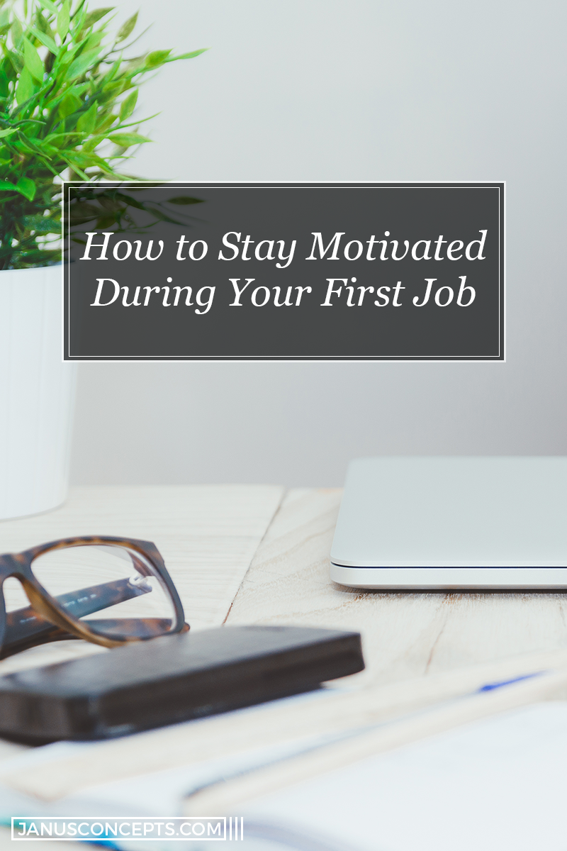 How to Stay Motivated During Your First Job