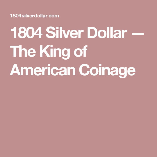 1804 Silver Dollar — The King of American Coinage