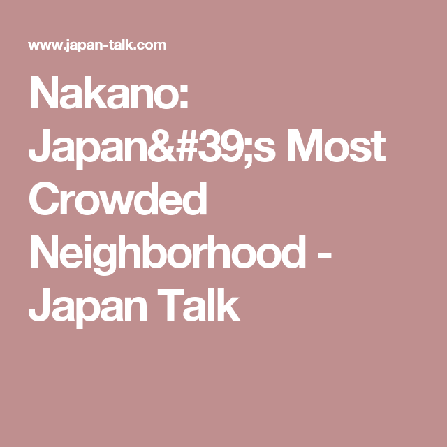 Nakano: Japan's Most Crowded Neighborhood - Japan Talk