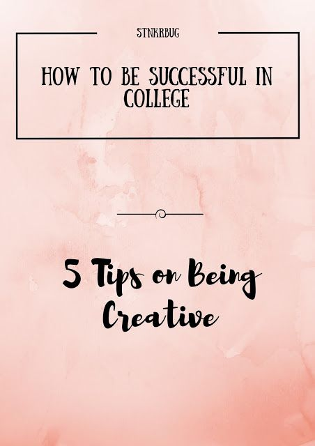 How To Be Successful In College How To Be Creative Inspiration Creativity College Success College Hacks