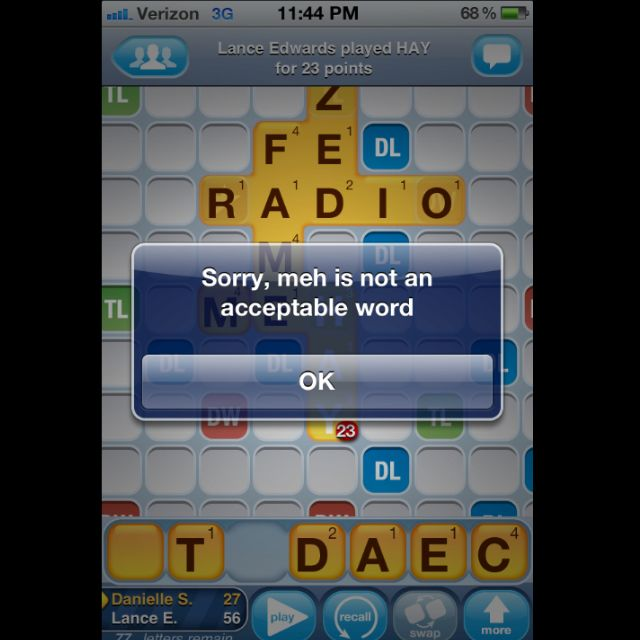 WwF needs to get with it. Meh is the answer to all my problems. It IS A WORD! My word lol