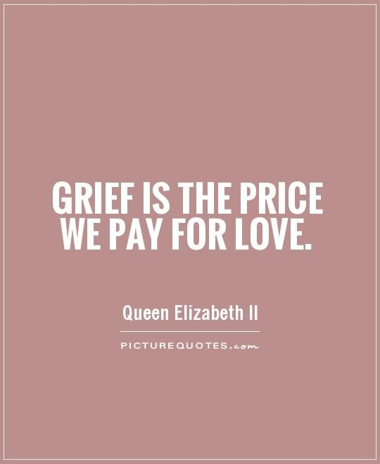 grief-is-the-price-we-pay-for-love-quote-1jpg (540×660) - WORDS - price quotations