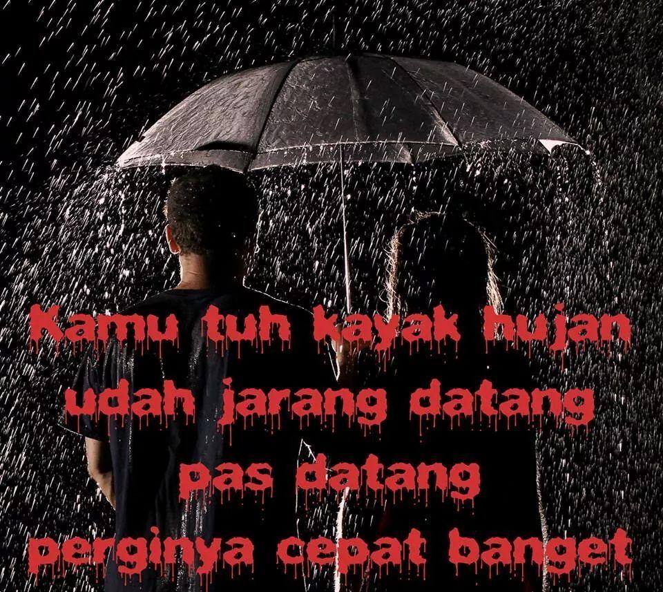 Kamu Itu Sudah Kayak Hujan Jarang Datang Pas Datang Cepat