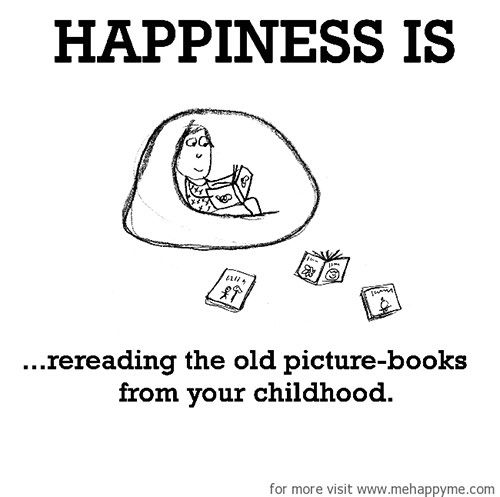 Happiness #411: Happiness is re-reading the old picture books from your childhood.