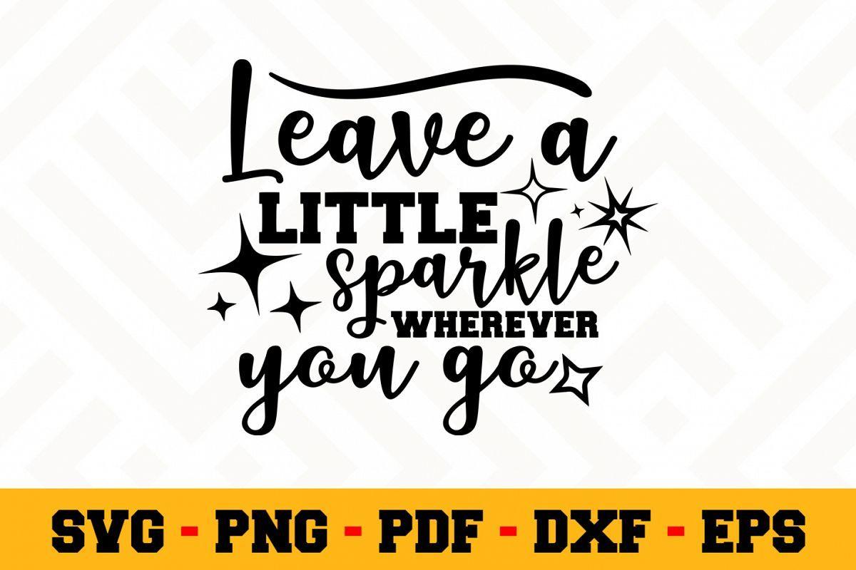 Leave A Little Sparkle Wherever You Go Glitter Svg Svg