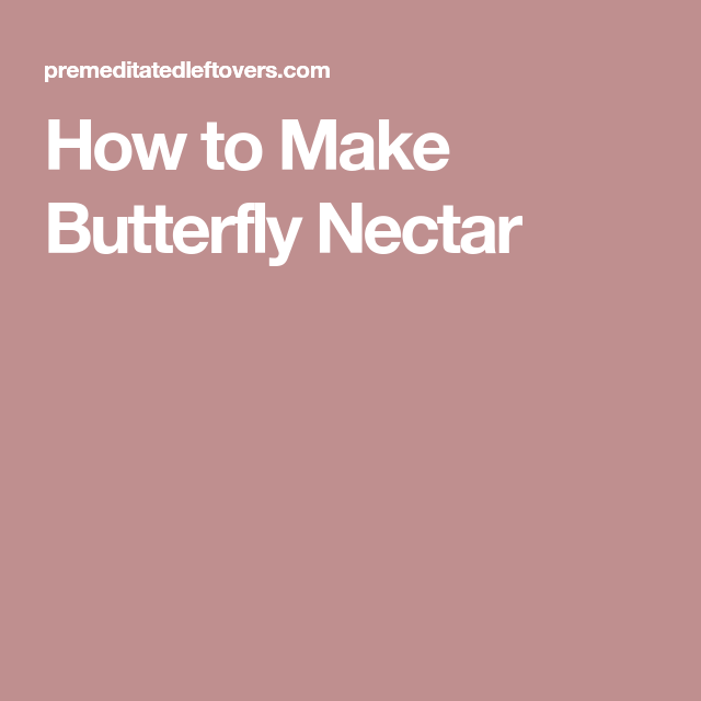 Yards How To Make Erfly Nectar