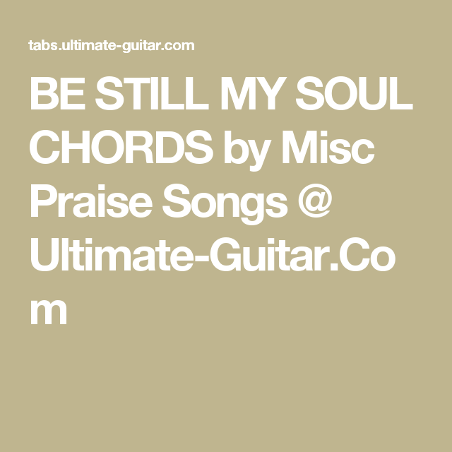 BE STILL MY SOUL CHORDS by Misc Praise Songs @ Ultimate-Guitar.Com ...