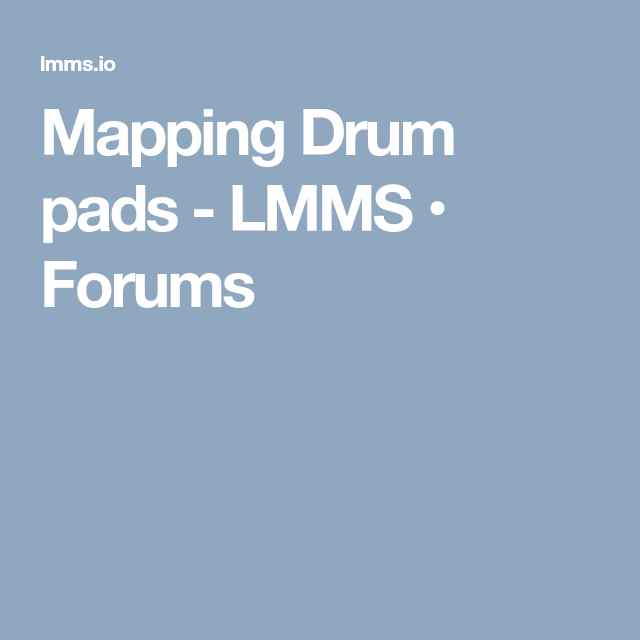 Mapping Drum pads - LMMS • Forums | LMMS etc in 2019 | Drum
