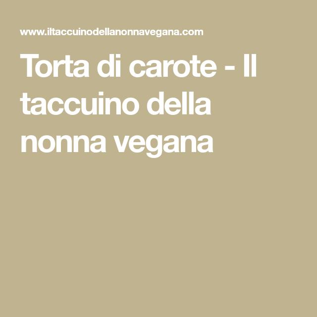Photo of Torta di carote – Il taccuino della nonna vegana