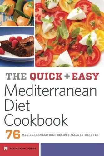 Quick And Easy Mediterranean Diet Cookbook 76 Mediterran Easy Mediterranean Diet Recipes Mediterranean Diet Recipes Mediterranean Diet Cookbook