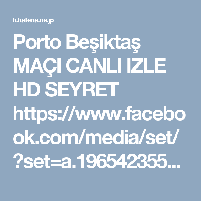Porto Beşiktaş MAÇI CANLI IZLE HD SEYRET https://www.facebook.com/media/set/?set=a.1965423550368374.1073741898.1412269032350498