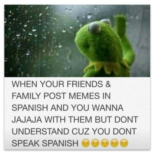 When Your Friends And Family Post Memes In Spanish And You Want To Jajaja With Them But Don T Understand Cuz Y How To Speak Spanish Spanish Memes Spanish Jokes