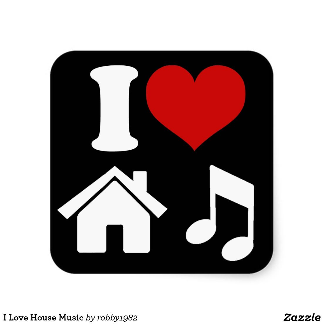 I Love House Music Square Sticker My Own Designs Pinterest