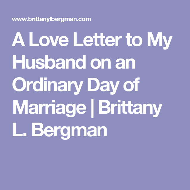 A Love Letter To My Husband On An Ordinary Day Of Marriage