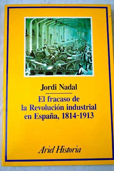 El Fracaso de la revolución industrial en España : 1814-1913