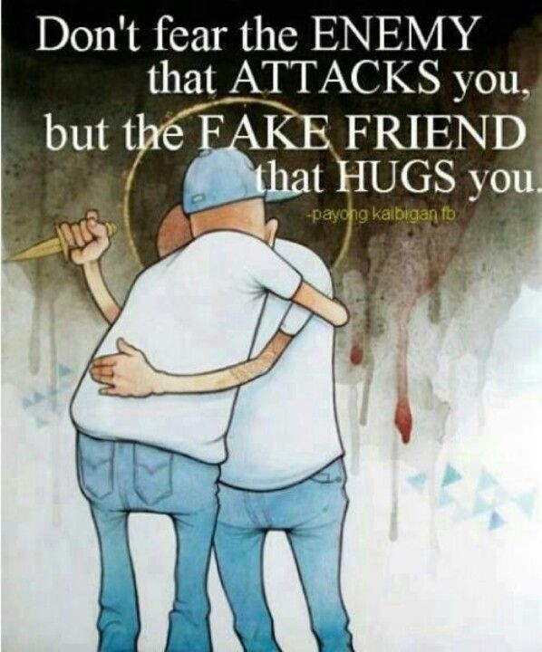 Don T Fear The Enemy That Attacks You But The Fake Friend That Hugs You Friends Quotes Bad Friends Fake Friends