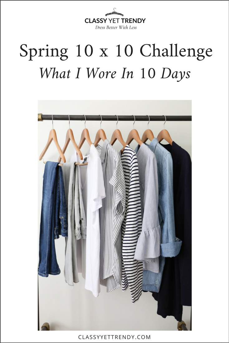 10 X 10 Spring Challenge What I Wore In 10 Days Tw 162 Spring Challenge Classy Yet Trendy Wardrobe