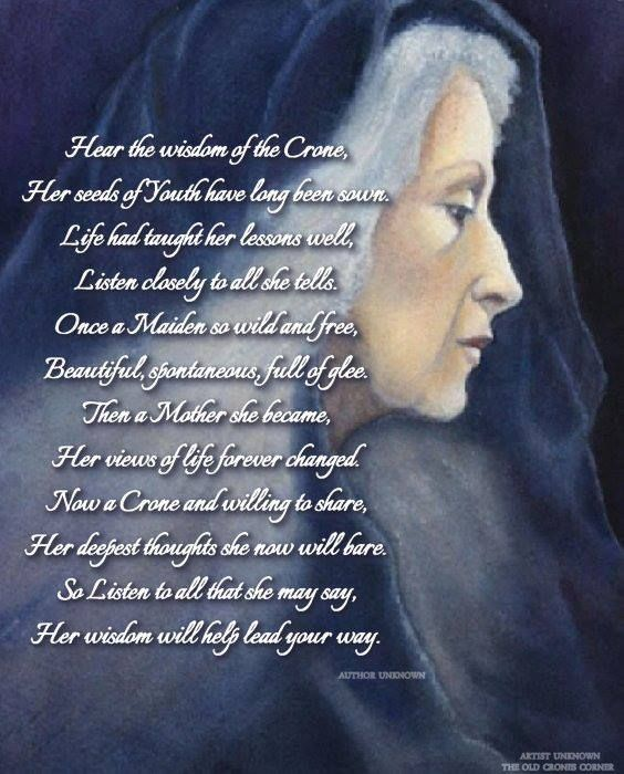 I think I was born to be a Crone. I had to live the maiden and the ...