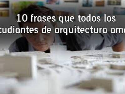 10 frases que todos los estudiantes de arquitectura amarán