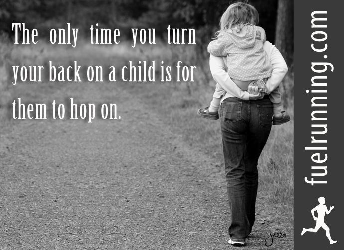 The Only Time You Turn Your Back On A Child Is For Them To Hop On Simple But Powerful Parenting Picture Of A Mo Bad Mom Quotes Parenting Quotes Mom Quotes
