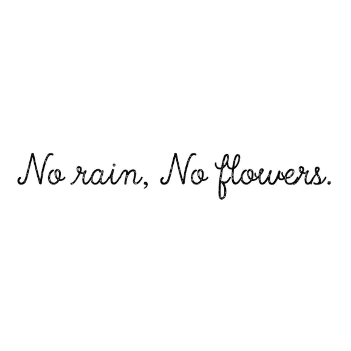no rain no flowers tatouages pinterest rain and tattoo
