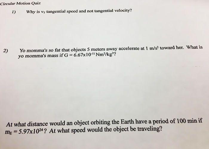 My Ap Physics Teacher Put This On Our Quiz Today Momma Joke Physics Teacher Yo Momma Jokes