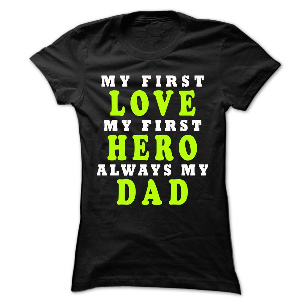 Always my DAD ! - My first love ! My first hero ! Always my Dad !  #fathersday #dad #dad shirts #papa #dad Tshirts
