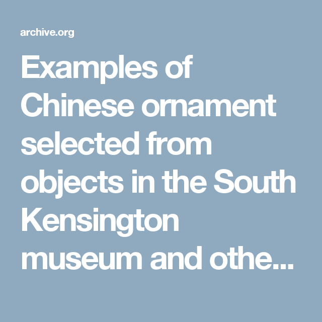 Examples of Chinese ornament selected from objects in the South Kensington museum and other collections : Jones, Owen, 1809-1874 : Free Download & Streaming : Internet Archive