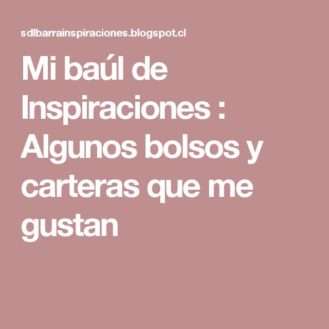 Mi baúl de Inspiraciones : Algunos bolsos y carteras que me gustan