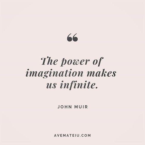 The power of imagination makes us infinite. John Muir Quote 198 | Ave Mateiu
