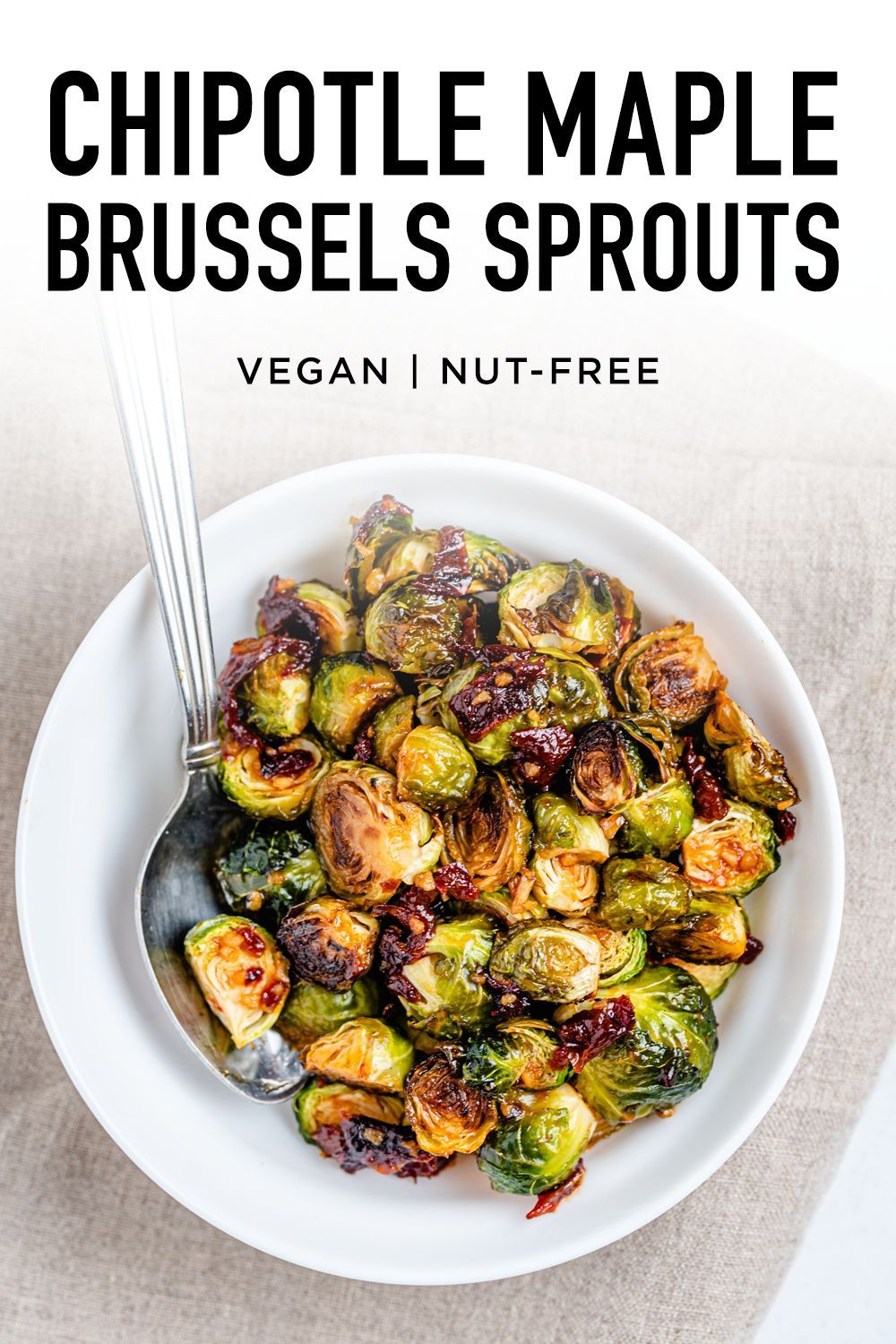 Chipotle Maple Brussels Sprouts The Nut Free Vegan Recipe In 2020 Side Dish Recipes Healthy Brussel Sprouts Veggie Side Dishes