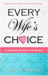 Every Wifes Choice By Sarah Fairchild Teaches Women How To Choose Love In Spite Of Our Fickle Moods Combining Humorous Anecdotes With Greek Word Study