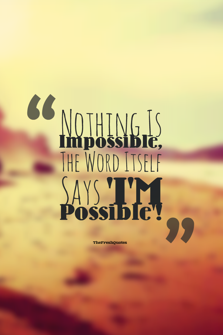 Nothing Is Impossible, The Word Itself Says 'I'M Possible
