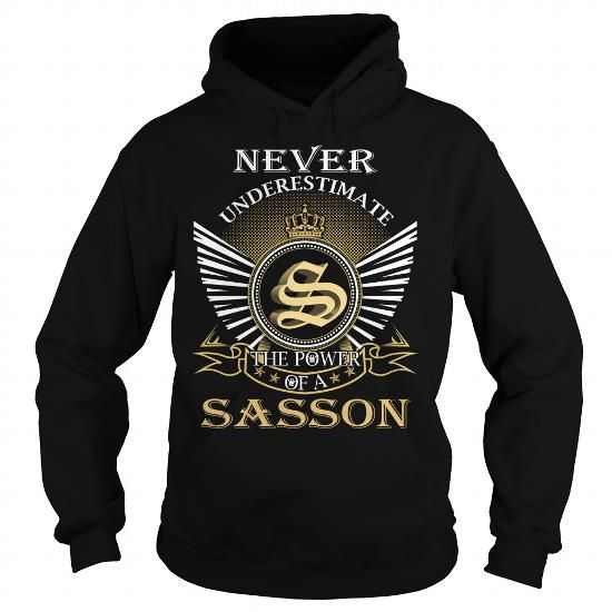 Never Underestimate The Power of a SASSON - Last Name, Surname T-Shirt #name #tshirts #SASSON #gift #ideas #Popular #Everything #Videos #Shop #Animals #pets #Architecture #Art #Cars #motorcycles #Celebrities #DIY #crafts #Design #Education #Entertainment #Food #drink #Gardening #Geek #Hair #beauty #Health #fitness #History #Holidays #events #Home decor #Humor #Illustrations #posters #Kids #parenting #Men #Outdoors #Photography #Products #Quotes #Science #nature #Sports #Tattoos #Technology…