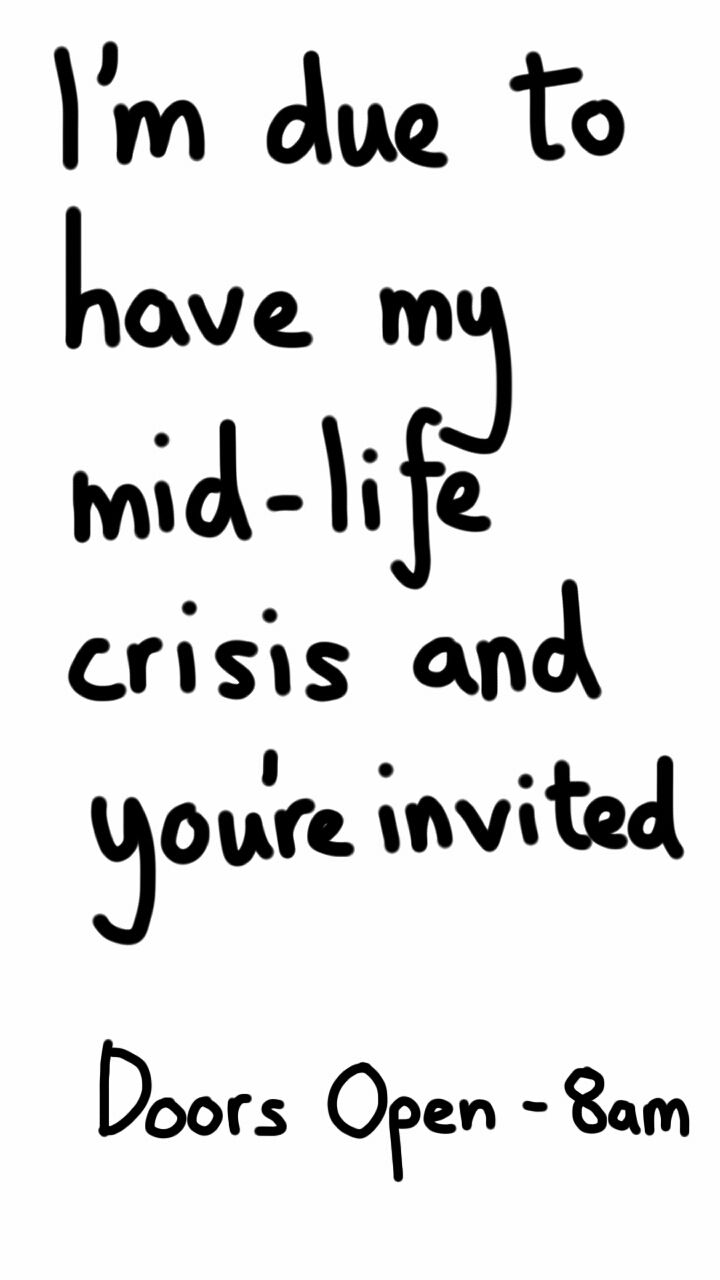 Mid Life Crisis Already Www Myphilwong Com Inspirational Quotes Funny Quotes Memes Quotes