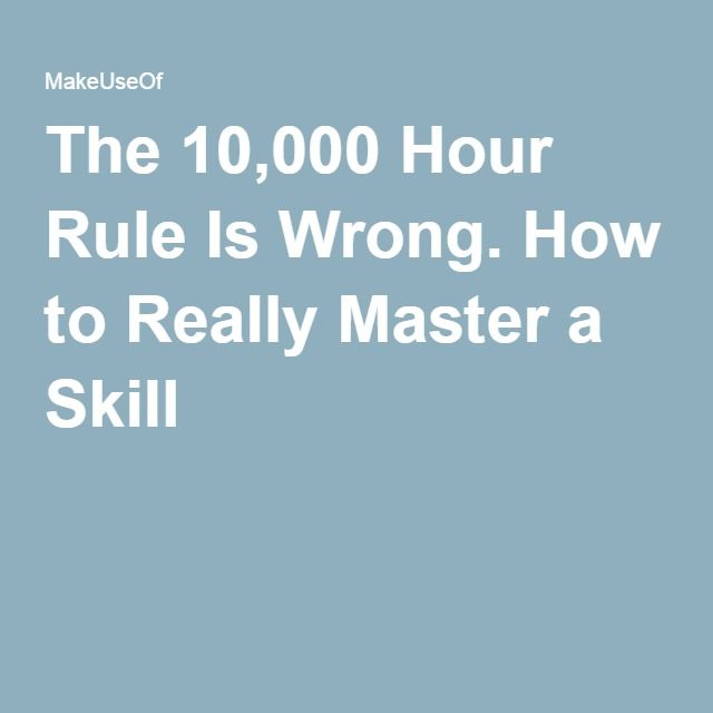 The 10,000 Hour Rule Is Wrong. How to Really Master a Skill