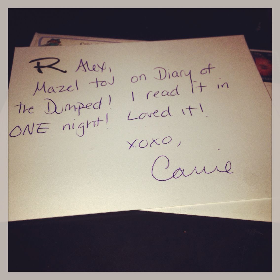 """Alex, Mazel Tov on #DiaryOfTheDumped. I read it in ONE night."" XOXO, Carrie   Loved receiving this beautiful hand written note from a loyal reader & good friend!"