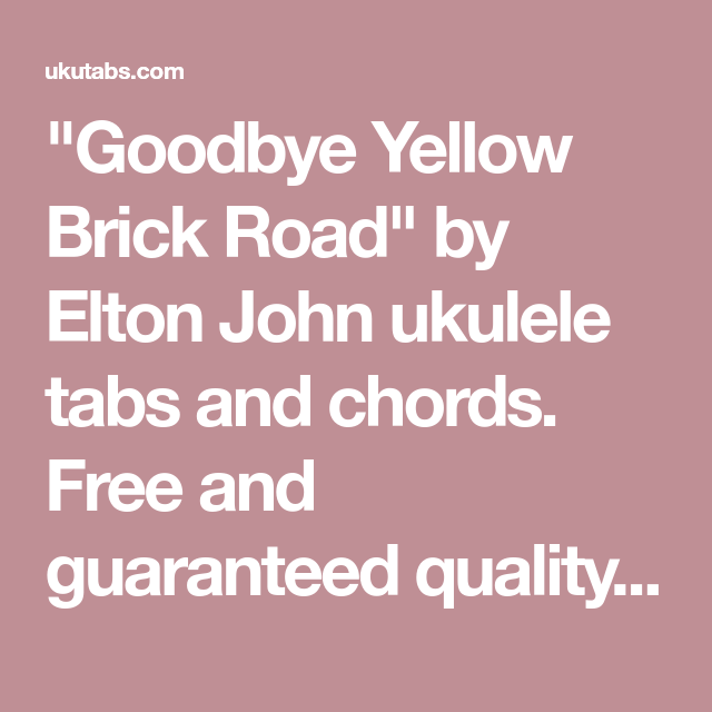 Goodbye Yellow Brick Road By Elton John Ukulele Tabs And Chords