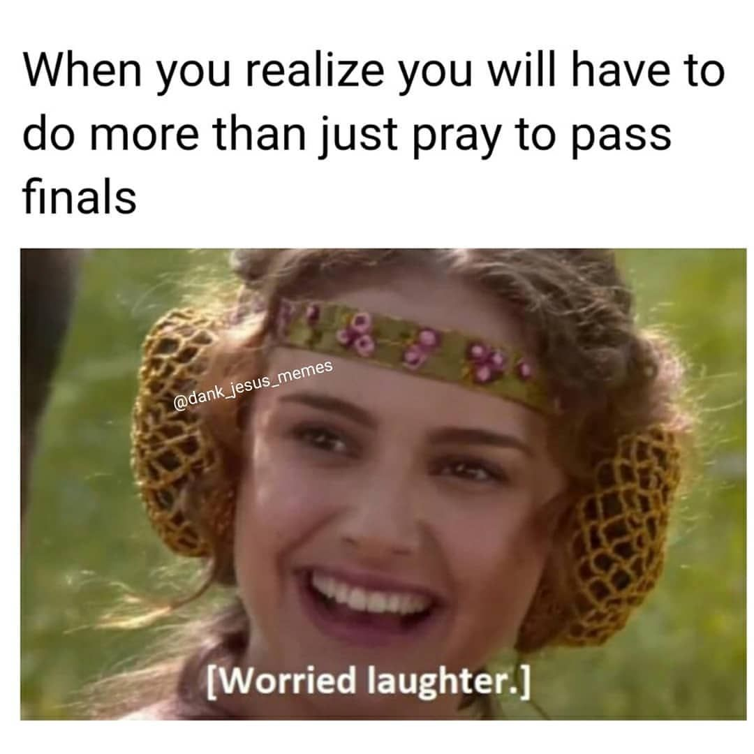 Hahaha Good Luck At Finals Everyone Follow Us As We Follow Jesus Finals Starwars Laugh Jesus Meme Funny Follow Jesus Jesus Memes Just Pray