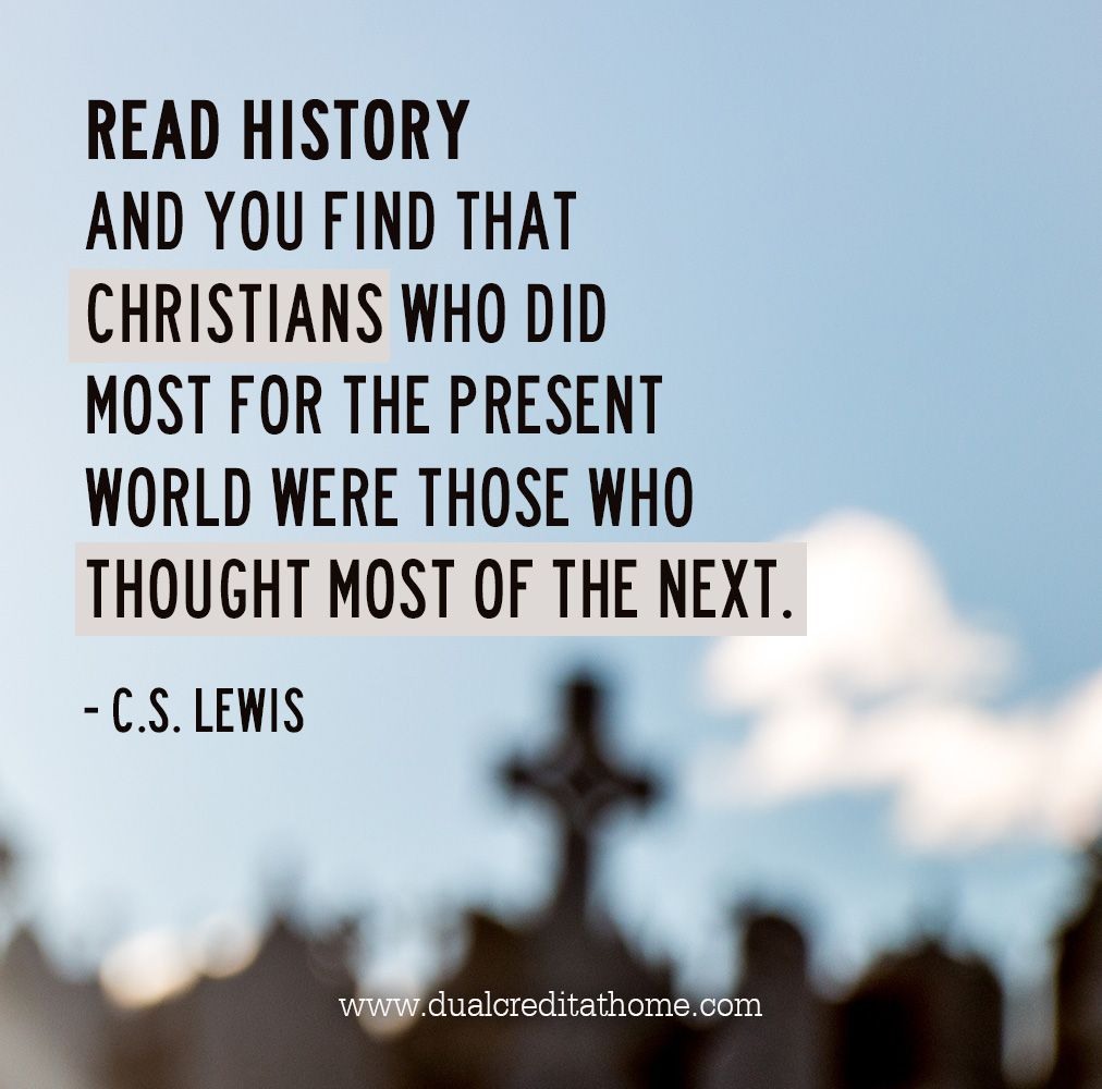 Quotes on the importance of history -  Read History And You Find That Christians Who Did Most For The Present World Were