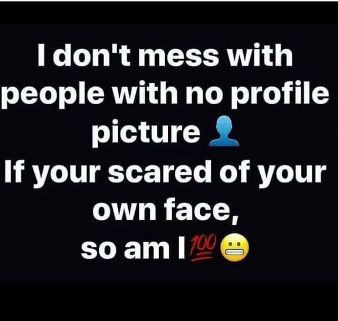I Don T Mess With People With No Profile Picture I Laughter Is Contagious Pass It On Laugh2go Memes Picture Quotes Memes Technology Humor